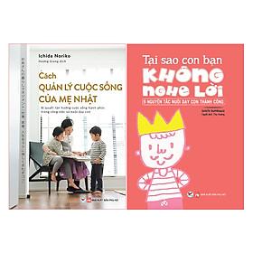 Combo Cách Quản Lý Cuộc Sống Của Mẹ Nhật + Tại Sao Con Bạn Không Nghe Lời - 9 Nguyên Tắc Nuôi Dạy Con ( 2 Cuốn )