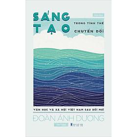 Sáng Tạo Trong Tình Thế Chuyển Đổi - Văn Học Và Xã Hội Việt Nam Sau Đổi Mới