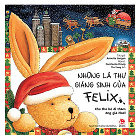 Những Lá Thư Giáng Sinh Của Felix - Chú Thỏ Bé Đi Thăm Ông Già Noel (Tái Bản)