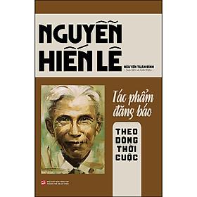 Nguyễn Hiến Lê - Tác Phẩm Đăng Báo: Theo Dòng Thời Cuộc