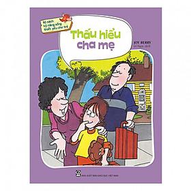 Bộ sách kỹ năng sống thiết yếu cho trẻ - Thấu hiểu cha mẹ