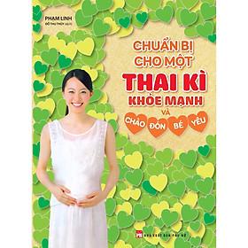 Cuốn Sách Thai Giáo Cực Hay Mẹ Bầu Nên Có: Chuẩn Bị Cho Một Thai Kì Khỏe Mạnh Và Chào Đón Bé Yêu