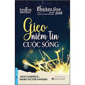 Chicken Soup For The Soul - Gieo Niềm Tin Cuộc Sống (Tái Bản)
