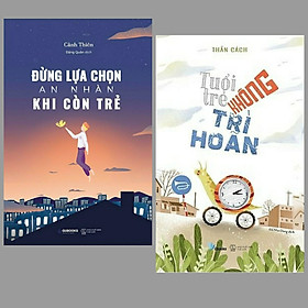 Combo 2 cuốn sách kĩ năng sống cho các bạn trẻ: Tuổi Trẻ Không Trì Hoãn + Đừng Lựa Chọn An Nhàn Khi Còn Trẻ/ Top sách giúp bạn sống có mục đích
