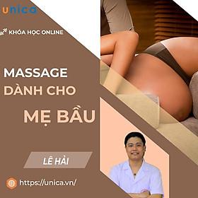 Khóa học MẸ BẦU- Massage dành cho mẹ bầu cùng chuyên gia Bác sĩ Lê Hải- [UNICA.VN