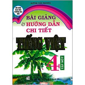 Bài Giảng & Hướng Dẫn Chi Tiết Tiếng Việt 4 Tập 1 (Tái Bản 2020)