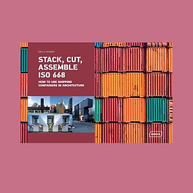 Stack, Cut, Assemble ISO 668 : How to use shipping containers in architecture