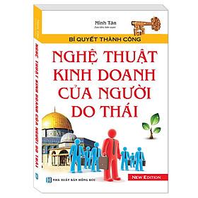 Bí Quyết Thành Công - Nghệ Thuật Kinh Doanh Của Người Do Thái (Tái bản 2018)