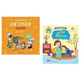 Combo 2 cuốn Cẩm nang an toàn cho bé (Tái bản) + Lật mở cùng con - Con từ đâu tới? (Giúp trẻ nhận biết quá trình hình thành và ra đời của một em bé)