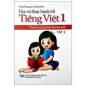 Học Và Thực Hành Tốt Tiếng Việt Lớp 1 Theo Chương Trình Tiểu Học Mới - Tập 2