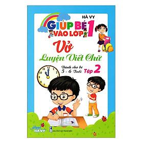 Giúp Bé Vào Lớp 1 - Vở Luyện Viết Chữ Dành Cho Bé 5 - 6 Tuổi (Tập 2)