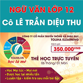 Học trực tuyến NGỮ VĂN LỚP 12 - Cô LÊ TRẦN DIỆU THU - Toliha.vn 6 Tháng