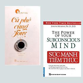 Combo 2 Cuốn Văn Học Giúp Cuộc Sông Bạn Tốt Hơn : Cà Phê Cùng Tony + Sức Mạnh Tiêm Thức