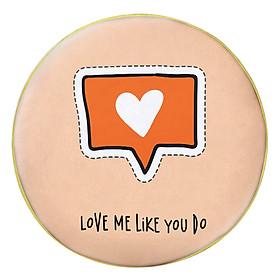 Gối Ôm Tròn In Hình Love Me Like You Do - GOHK010