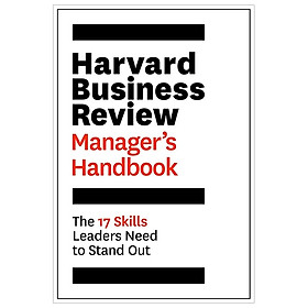 The Harvard Business Review Manager 's Handbook: The 17 Skills Leaders Need to Stand Out