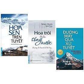 Combo 3 Cuốn Sách Kỹ Năng Sống:  Hoa Sen Trên Tuyết (Tái Bản) + Đường Mây Qua Xứ Tuyết (Tái Bản) + Hoa Trôi Trên Sóng Nước - (Cuốn Sách Của Những Cuộc Hành Trình, Sách Kỹ Năng)