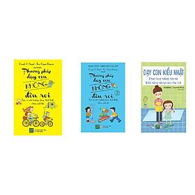 Combo 3 cuốn: Phương pháp dạy con không đòn roi, Phương pháp dạy con không đòn roi 2 và Dạy con kiểu Nhật