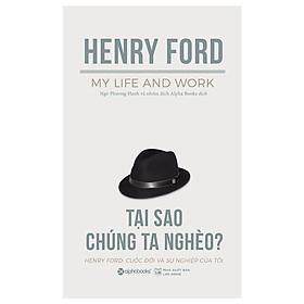 Cuốn Sách Hay Nhất Của Henry Ford - Tại Sao Chúng Ta Nghèo? (Tái Bản 2019) Tặng Cây Viết Sapphire