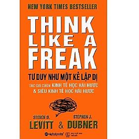 Cuốn Sách Đỉnh Cao Về Tư Duy Sâu Sắc và Tư Duy Một Cách Có Logic: Tư Duy Như Một Kẻ Lập Dị (Bán Chạy Nhất New Your Time Nhiều Năm Liên Tiếp)