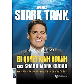 America Shark Tank: Bí Quyết Kinh Doanh Của Shark Mark Cuban (Tặng kèm Booksmark)