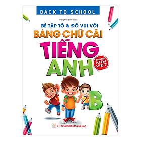 Back To School - Bé Tập Tô & Đố Vui Với Bảng Chữ Cái Tiếng Anh – Song Ngữ Anh Việt