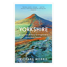 Yorkshire: A lyrical history of England's greatest county