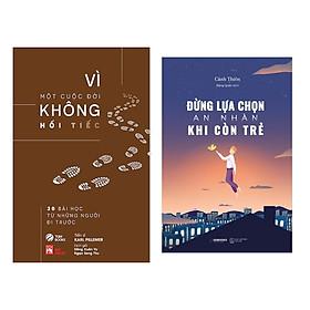 Combo sách hay về kĩ năng sống: Vì Một Cuộc Đời Không Hối Tiếc + Đừng Lựa Chọn An Nhàn Khi Còn Trẻ ( Tặng kèm Bookmark Happy Life)