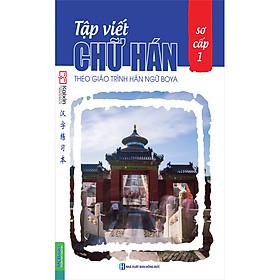 Tập Viết Chữ Hán Theo Giáo Trình Boya - Sơ Cấp 1 (Tái Bản 2020)