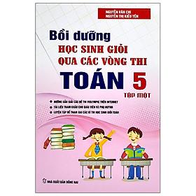Bồi Dưỡng Học Sinh Giỏi Qua Các Vòng Thi Toán Lớp 5 - Tập 1 (Tái Bản 2021)