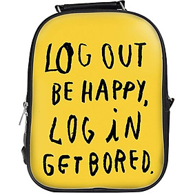 Balo Unisex In Hình Log Out Be Happy, Log In Get Bored - BLTE066