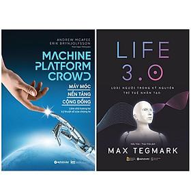 Combo Sách : Máy Móc - Nền Tảng - Cộng Đồng + LIFE 3.0 - Loài Người Trong Kỷ Nguyên Trí Tuệ Nhân Tạo