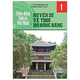 Theo Dòng Lịch Sử Việt Nam - Tập 1: Huyền Sử Về Thời Họ Hồng Bàng