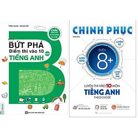 ComboBứt Phá Điểm Thi Vào 10 Môn Tiếng Anh+Chinh Phục Luyện Thi Vào Lớp 10 Môn Tiếng Anh Theo Chủ Đề