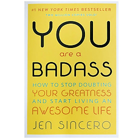 You Are a Badass : How to Stop Doubting Your Greatness and Start Living an Awesome Life (Part of You are a Badass Series)