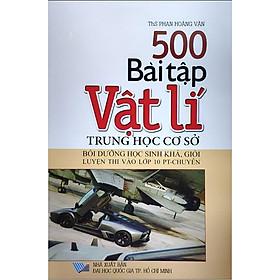500 Bài Tập Vật Lí Trung Học Cơ Sở - Bồi Dưỡng Học Sinh Khá, Giỏi Luyện Thi Vào Lớp 10 PT - Chuyên