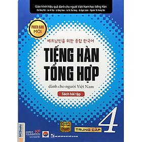 Sách - Tiếng Hàn Tổng Hợp Dành Cho Người Việt Nam - Trung Cấp 4 Phiên Bản Mới (Sách Bài Tập)