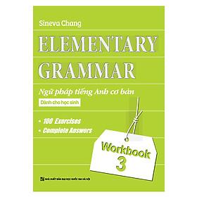 Elementary Grammar - Ngữ Pháp Tiếng Anh Cơ Bản Dành Cho Học Sinh (Workbook 3)