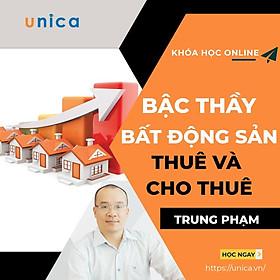 Khóa học KINH DOANH - Bậc thầy bất động sản thuê và cho thuê UNICA.VN