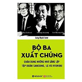 Tủ Sách Doanh Nhân Kiệt Xuất: Bộ Ba Xuất Chúng Hàn Quốc (Chung Ju-yung, Lee Byung-chul, Koo In-hwoi là ba nhà sáng lập của ba tập đoàn hàng đầu ở Hàn Quốc) ( Tặng kèm Bookmark Happy Life)