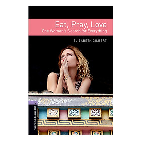Oxford Bookworms Library (3 Ed.) 4: Eat, Pray, Love: One Woman's Search for Everything
