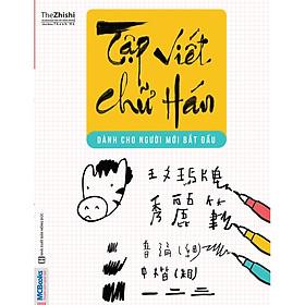 Tập Viết Chữ Hán Cho Người Mới Bắt Đầu - Phiên Bản Mới Nhất ( tặng kèm bookmark )