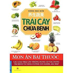 Cuốn Sách Y Học Hay: Trái Cây Chữa Bệnh- Các Loại Trái Cây Thông Dụng Có Tác Dụng Trị Bệnh Và Tăng Cường Sức Khỏe, Sắc Đẹp