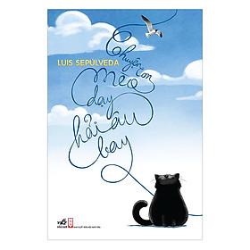 Chuyện Con Mèo Dạy Hải Âu Bay (Tái Bản 2019)