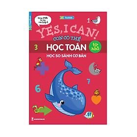 Yes, I Can! Con Có Thể Học Toán Từ Nhỏ - Học So Sánh Cơ Bản