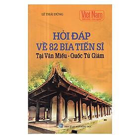 Việt Nam Đất Nước Con Người: Hỏi Đáp Về 82 Bia Tiến Sĩ Tại Văn Miếu - Quốc Tử Giám