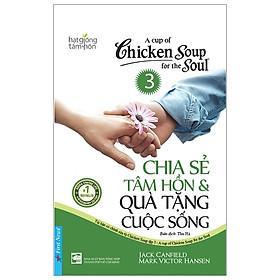 A Cup Of Chicken Soup For The Soul - Chia Sẻ Tâm Hồn Và Quà Tặng Cuộc Sống