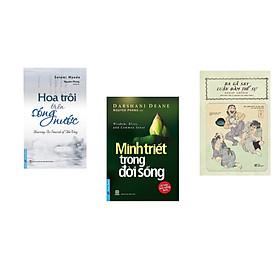Combo 3 cuốn sách:  Hoa Trôi Trên Sóng Nước + Minh Triết Trong Đời Sống + Ba gã say luận đàm thế sự