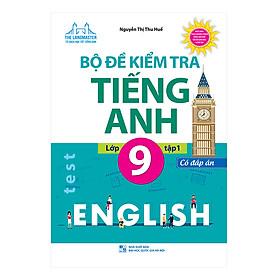 Bộ Đề Kiểm Tra Tiếng Anh Lớp 9 Tập 1 - Có Đáp Án