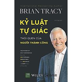 Brian Tracy - Kỷ Luật Tự Giác Thói Quen Của Người Thành Công / Sách Tư Duy - Kỹ Năng Sống Hay