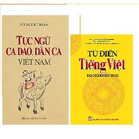 Combo Từ điển Tiếng Việt dành cho học sinh + Tục ngữ, Ca Dao, Dân Ca Việt Nam (TG Vũ Ngọc Phan)